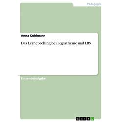 Das Lerncoaching bei Legasthenie und LRS: eBook von Anna Kuhlmann