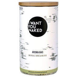 I WANT YOU NAKED 620 g Meersalz, Birke & Melisse  Aroma-Bad Duschgel 620g