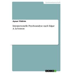 Interpersonelle Psychoanalyse nach Edgar A. Levenson: eBook von Aysun Yildirim