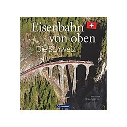 Eisenbahn von oben - Die Schweiz. Werner Nef  - Buch