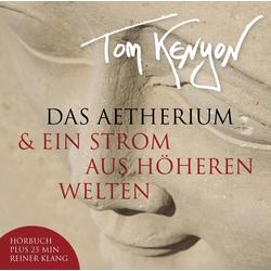 Das Aetherium & Ein Strom aus höheren Welten. CD als Hörbuch CD von Tom Kenyon