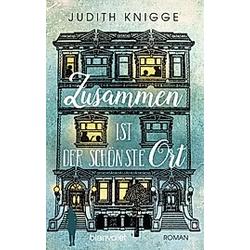 Zusammen ist der schönste Ort. Judith Knigge  - Buch