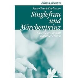 Singlefrau und Märchenprinz als Buch von Jean-Claude Kaufmann