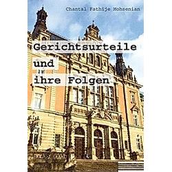 Gerichtsurteile und ihre Folgen. Chantal Fathije Mohsenian  - Buch