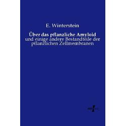 Über das pflanzliche Amyloid als Buch von E. Winterstein