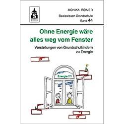 Ohne Energie wäre alles weg vom Fenster. Monika Reimer  - Buch