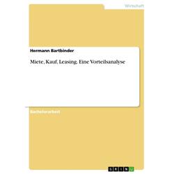 Miete Kauf Leasing. Eine Vorteilsanalyse als Buch von Hermann Bartbinder/ Hannes Kuhl