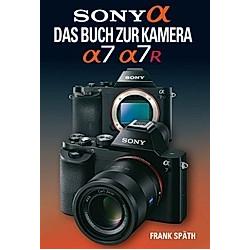 Sony Alpha - Das Buch zur Kamera Sony Alpha 7/7R. Frank Späth  - Buch