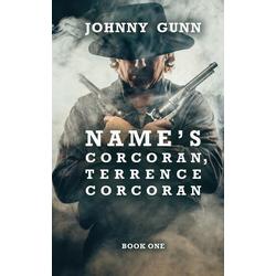 Name's Corcoran Terrence Corcoran als Taschenbuch von Johnny Gunn