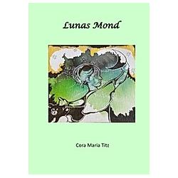 Lunas Mond. Cora Titz  - Buch