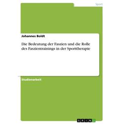Die Bedeutung der Faszien und die Rolle des Faszientrainings in der Sporttherapie: eBook von Johannes Boldt