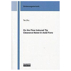 Zhu  T: In the Flow Induced Tip Clearance Noise in Axial Fans. Tao Zhu  - Buch
