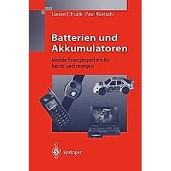 Batterien und Akkumulatoren. Lucien F. Trueb  Paul Rüetschi  - Buch