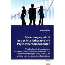 Beziehungsqualität in der Musiktherapie mit Psychotherapiepatienten: Buch von Annegret Körber