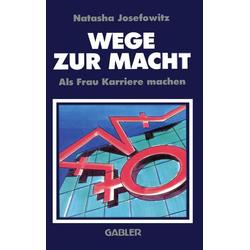 Wege zur Macht als Buch von Natascha Josefowitz