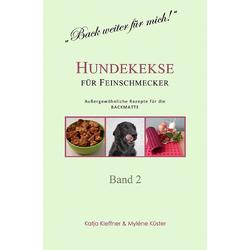 Hundekekse für Feinschmecker - Außergewöhnliche Rezepte für die BACKMATTE / BAND 2 als Buch von Katja Kleffner/ Myléne Küster