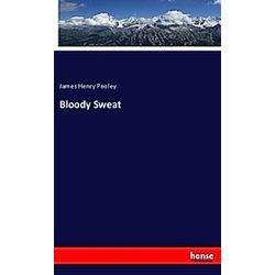 Bloody Sweat. James Henry Pooley  - Buch