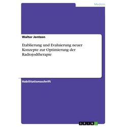 Etablierung und Evaluierung neuer Konzepte zur Optimierung der Radiojodtherapie: eBook von Walter Jentzen