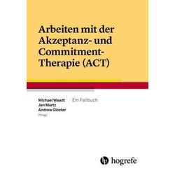 Arbeiten mit der Akzeptanz– und Commitment–Therapie (ACT)