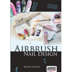 Airbrush Nail Design als Buch von Roger Hassler