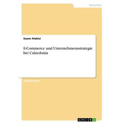 E-Commerce und Unternehmensstrategie bei Calzedonia als Buch von Suzan Atakisi
