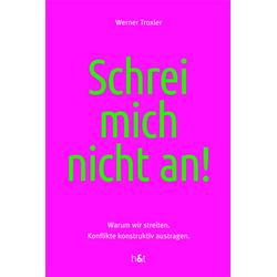 Schrei mich nicht an! als Buch von Werner Troxler