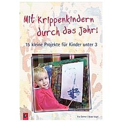Mit Krippenkindern durch das Jahr!. Beate Vogel  Eva Danner  - Buch
