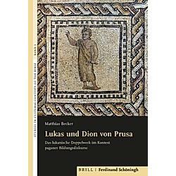 Lukas und Dion von Prusa. Matthias Becker  - Buch