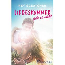 Liebeskummer gibt es nicht: eBook von Ney Sceatcher