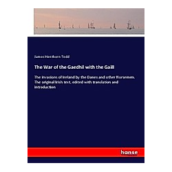 The War of the Gaedhil with the Gaill. James Henthorn Todd  - Buch