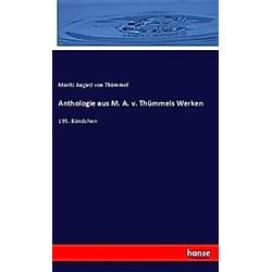 Anthologie aus M. A. v. Thümmels Werken. Moritz A. von Thümmel  - Buch