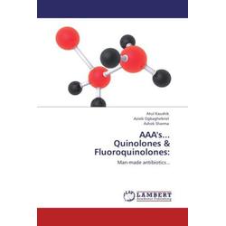 AAA's... Quinolones & Fluoroquinolones: als Buch von Atul Kaushik/ Azieb Ogbaghebriel/ Ashok Sharma