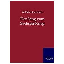 Der Sang vom Sachsen-Krieg. Wilhelm Gundlach  - Buch