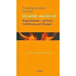 Ich werde  also bin ich. Karl Graf  Theres Spirig-Huber  - Buch