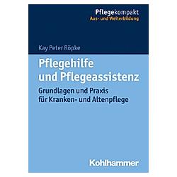Pflegehilfe und Pflegeassistenz. Kay P. Röpke  - Buch