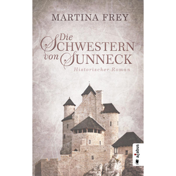Die Schwestern von Sunneck als Buch von Martina Frey