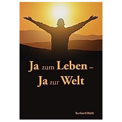 Ja zum Leben - Ja zur Welt. Burkard Weth  - Buch