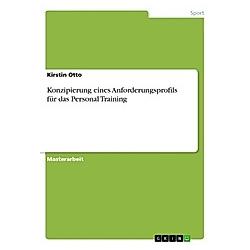 Konzipierung eines Anforderungsprofils für das Personal Training. Kirstin Otto  - Buch