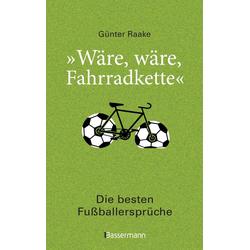 Wäre wäre Fahrradkette. Die besten Fußballersprüche als Buch von