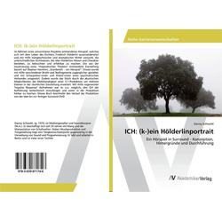 ICH: (k-)ein Hölderlinportrait als Buch von Danny Schwohl