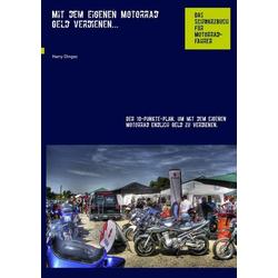Mit dem eigenen Motorrad Geld verdienen... als Buch von Harry Dinges
