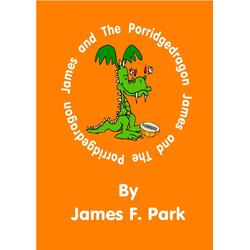 James and The Porridgedragon: eBook von James F. Park