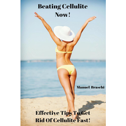 Beating Cellulite Now! Effective Tips To Get Rid Of Cellulite Fast!: eBook von Manuel Braschi