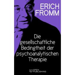 Die gesellschaftliche Bedingtheit der psychoanalytischen Therapie: eBook von Erich Fromm