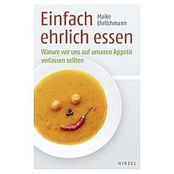 Einfach ehrlich essen. Maike Ehrlichmann  - Buch