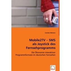 Mobile2TV - SMS als Joystick des Fernsehprogramms als Buch von Carsten Meiners