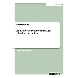 Die Konzeption einer Werkstatt für behinderte Menschen. Saskia Schumann  - Buch