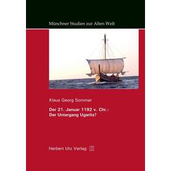 Der 21. Januar 1192 v. Chr.: Der Untergang Ugarits? als Buch von Klaus Georg Sommer