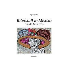 Totenkult in Mexiko. Ingrid Decker  - Buch