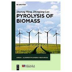 Pyrolysis of Biomass. Shurong Wang  Zhongyang Luo  - Buch